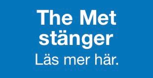 THE MET STÄNGER
