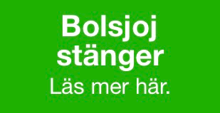 BOLSJOJ STÄNGER