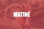 MATINÉ